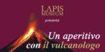 """""""Un aperitivo con il vulcanologo"""", dal 3 febbraio ogni domenica al LAPIS Museum"""